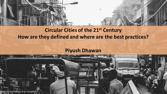 Circular cities of the 21st century, how are they defined and where is best practice?