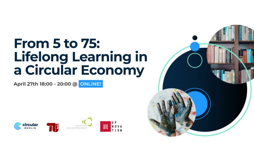 From 5 to 75: Lifelong Learning in a Circular Economy